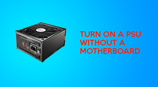 How To Safely Turn On A Power Supply Without A Motherboard